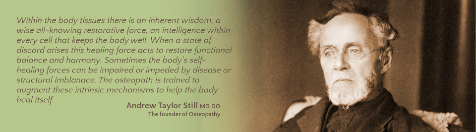 T A Still, the founder of Osteopathy